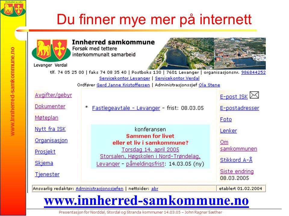 www.innherred-samkommune.no Presentasjon for Norddal, Stordal og Stranda kommuner 14.03.05 – John Ragnar Sæther Du finner mye mer på internett www.inn