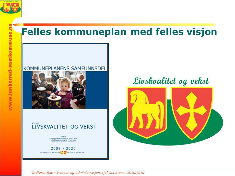 Ordfører Bjørn Iversen og administrasjonssjef Ola Stene 15.10.2010 www.innherred-samkommune.no Felles kommuneplan med felles visjon