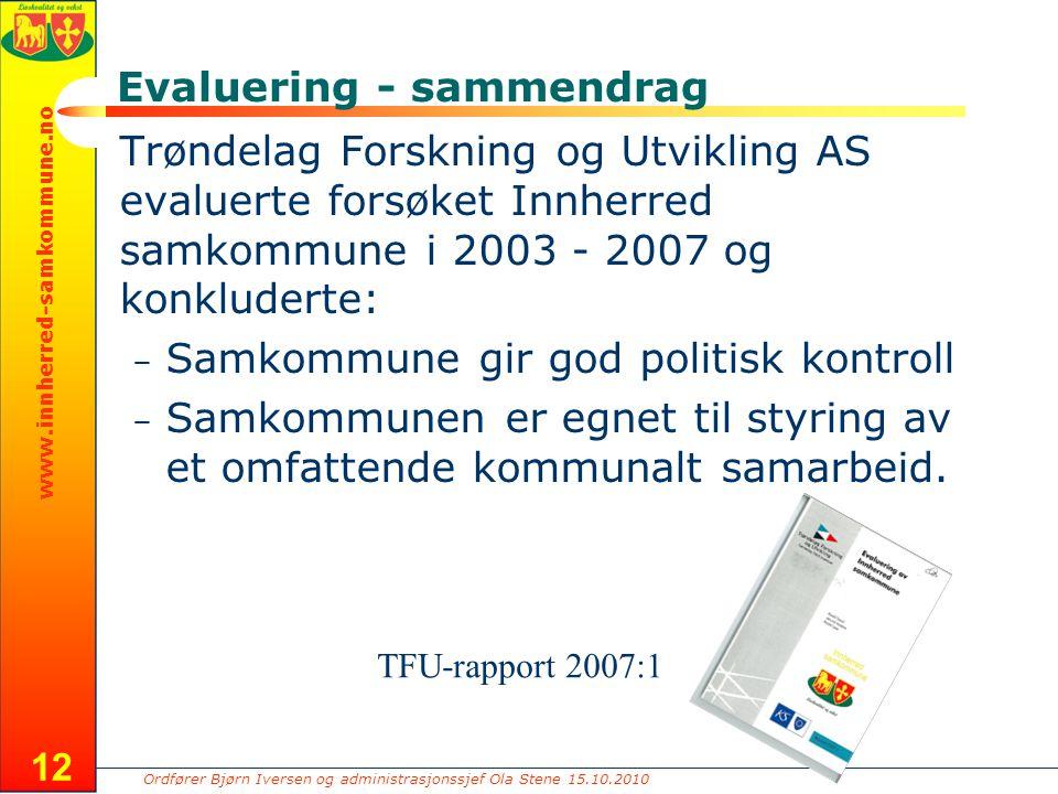 Ordfører Bjørn Iversen og administrasjonssjef Ola Stene 15.10.2010 www.innherred-samkommune.no 12 Evaluering - sammendrag Trøndelag Forskning og Utvik