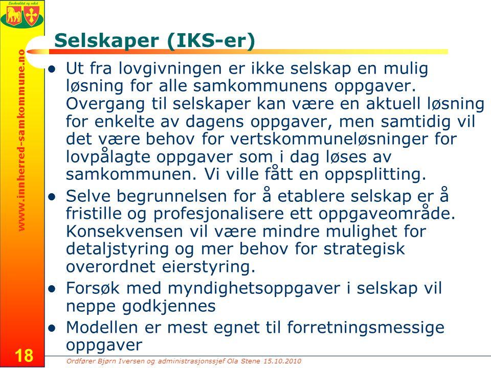 Ordfører Bjørn Iversen og administrasjonssjef Ola Stene 15.10.2010 www.innherred-samkommune.no 18 Selskaper (IKS-er) Ut fra lovgivningen er ikke selskap en mulig løsning for alle samkommunens oppgaver.