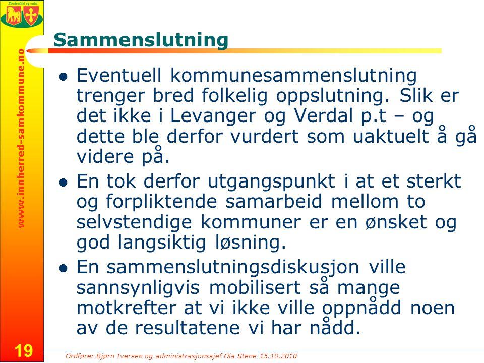 Ordfører Bjørn Iversen og administrasjonssjef Ola Stene 15.10.2010 www.innherred-samkommune.no 19 Sammenslutning Eventuell kommunesammenslutning trenger bred folkelig oppslutning.
