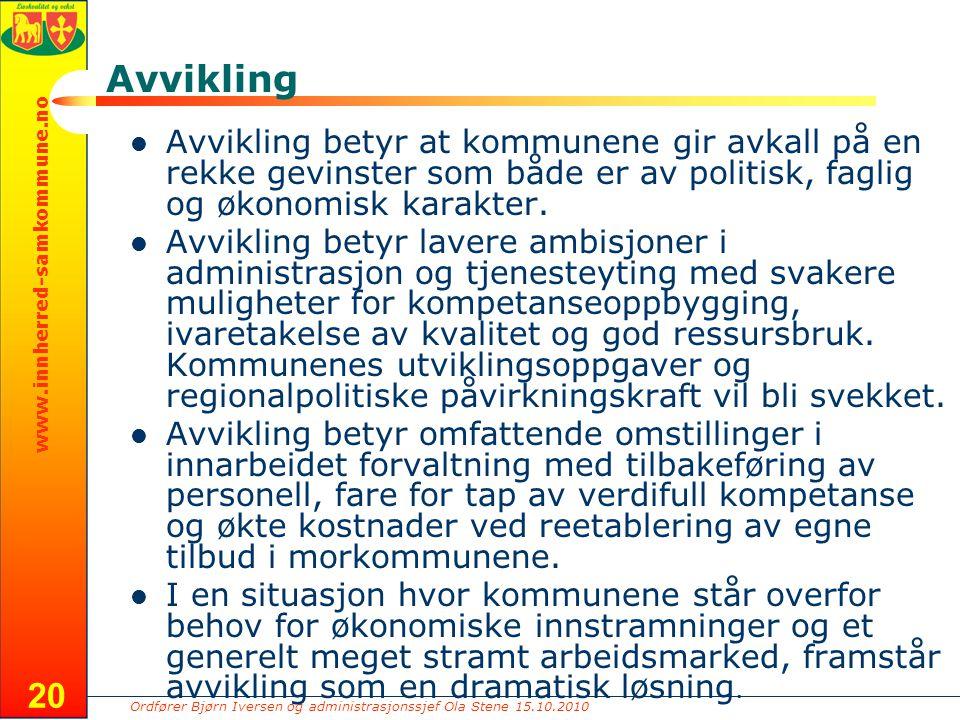 Ordfører Bjørn Iversen og administrasjonssjef Ola Stene 15.10.2010 www.innherred-samkommune.no 20 Avvikling Avvikling betyr at kommunene gir avkall på