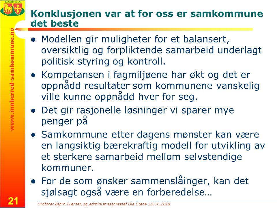 Ordfører Bjørn Iversen og administrasjonssjef Ola Stene 15.10.2010 www.innherred-samkommune.no 21 Konklusjonen var at for oss er samkommune det beste