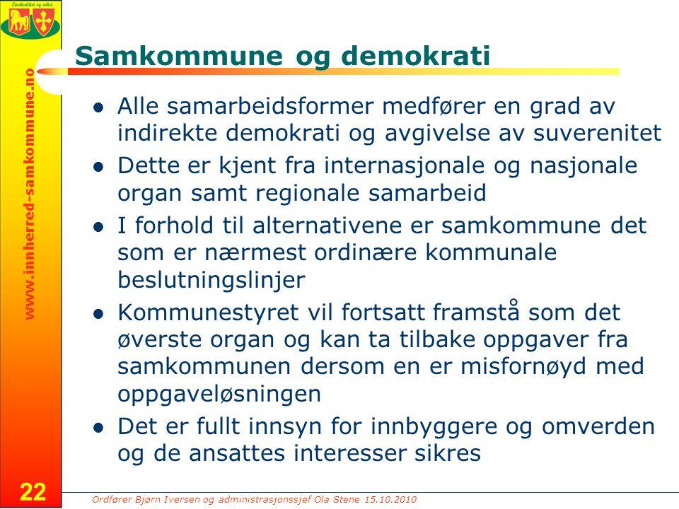 Ordfører Bjørn Iversen og administrasjonssjef Ola Stene 15.10.2010 www.innherred-samkommune.no Samkommune og demokrati Alle samarbeidsformer medfører