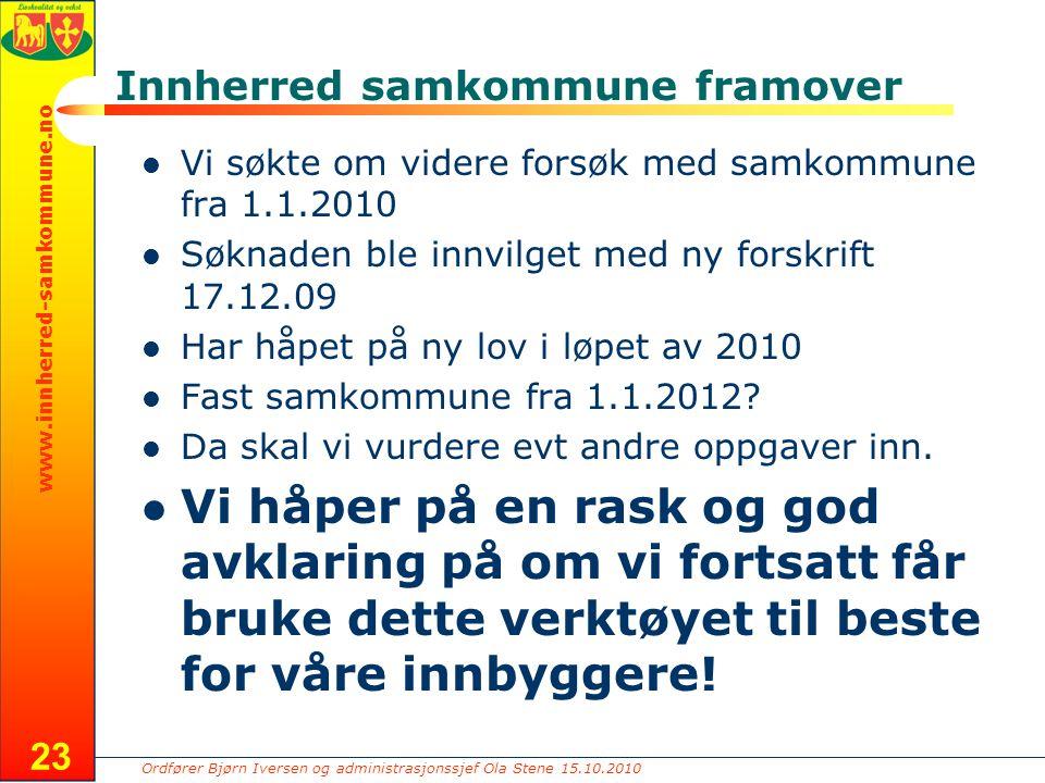 Ordfører Bjørn Iversen og administrasjonssjef Ola Stene 15.10.2010 www.innherred-samkommune.no Innherred samkommune framover Vi søkte om videre forsøk