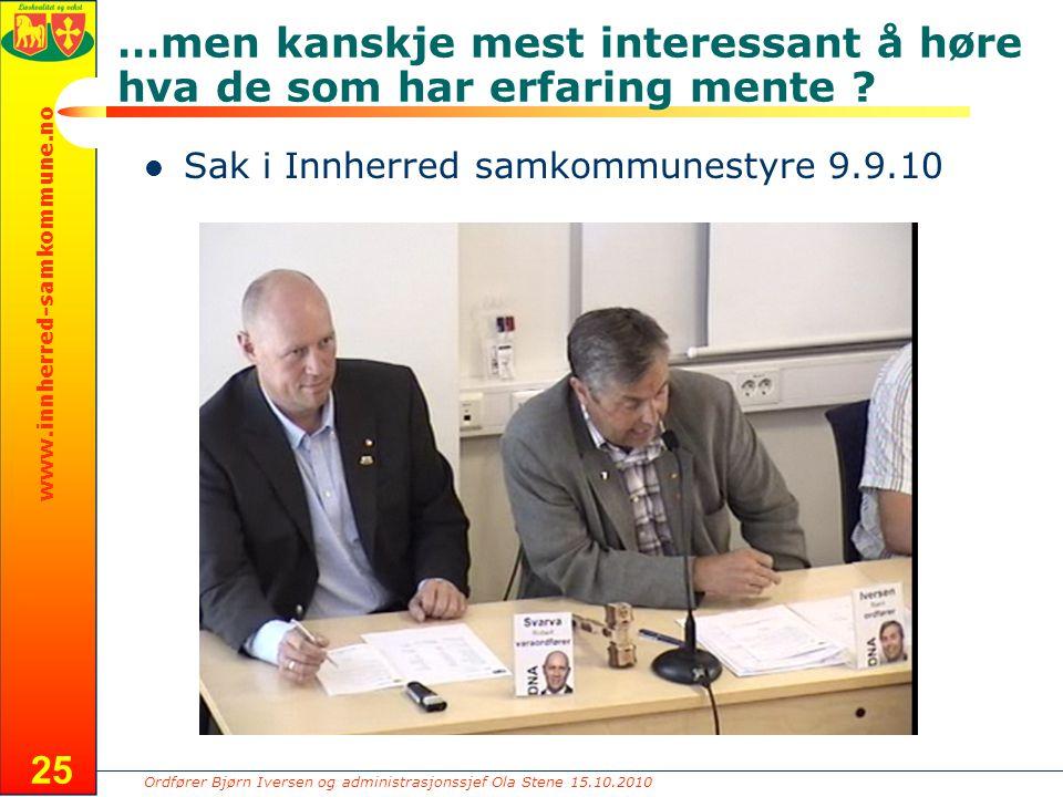 Ordfører Bjørn Iversen og administrasjonssjef Ola Stene 15.10.2010 www.innherred-samkommune.no …men kanskje mest interessant å høre hva de som har erfaring mente .