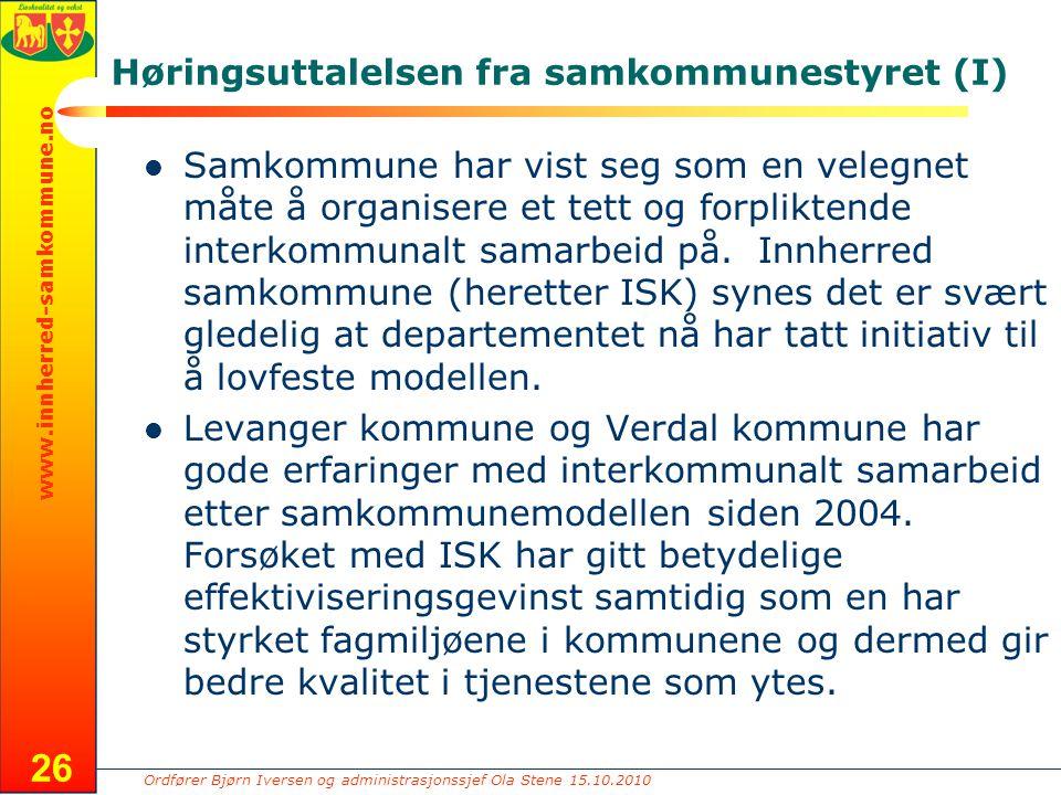 Ordfører Bjørn Iversen og administrasjonssjef Ola Stene 15.10.2010 www.innherred-samkommune.no Høringsuttalelsen fra samkommunestyret (I) Samkommune har vist seg som en velegnet måte å organisere et tett og forpliktende interkommunalt samarbeid på.