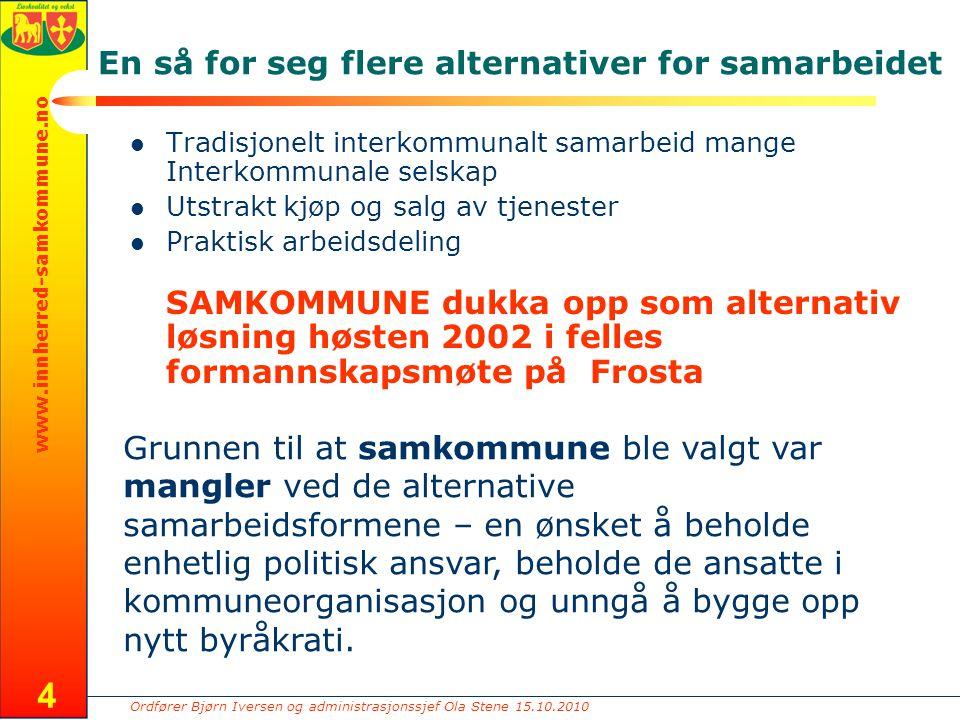 Ordfører Bjørn Iversen og administrasjonssjef Ola Stene 15.10.2010 www.innherred-samkommune.no 4 En så for seg flere alternativer for samarbeidet Trad