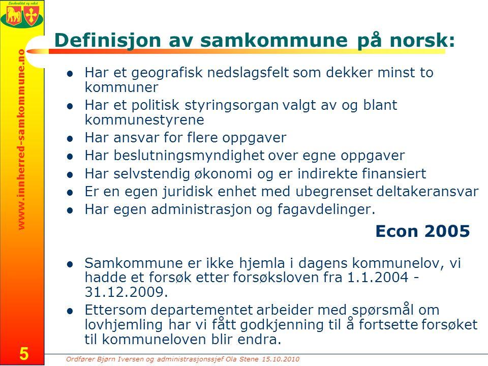 Ordfører Bjørn Iversen og administrasjonssjef Ola Stene 15.10.2010 www.innherred-samkommune.no 5 Definisjon av samkommune på norsk: Har et geografisk