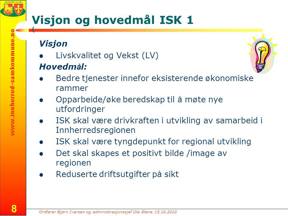 Ordfører Bjørn Iversen og administrasjonssjef Ola Stene 15.10.2010 www.innherred-samkommune.no 8 Visjon og hovedmål ISK 1 ( Visjon Livskvalitet og Vek