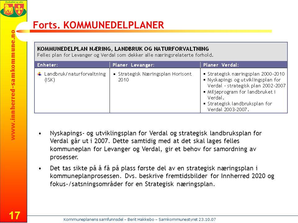 www.innherred-samkommune.no Kommuneplanens samfunnsdel – Berit Hakkebo – Samkommunestyret 23.10.07 17 Forts. KOMMUNEDELPLANER Nyskapings- og utvikling