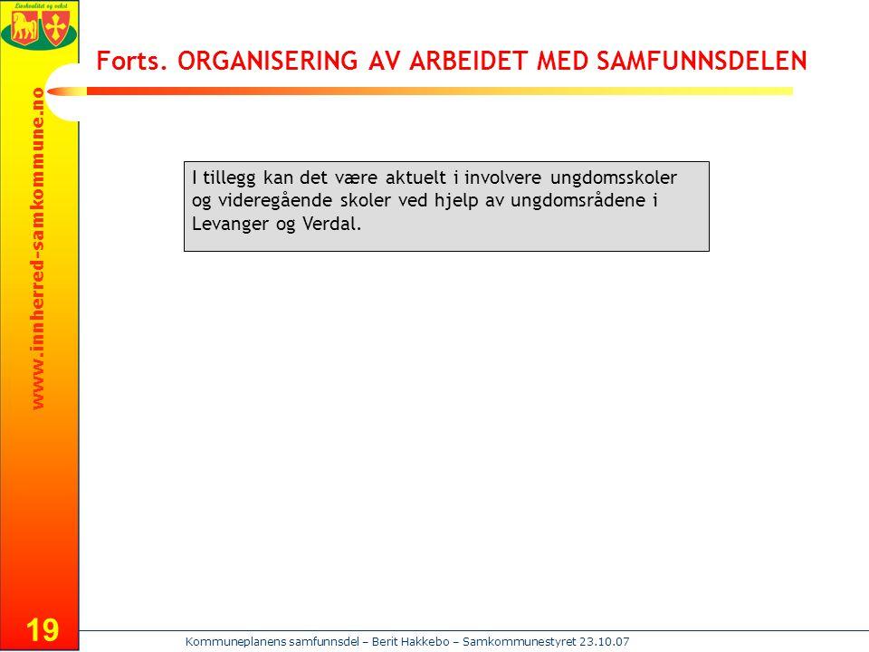www.innherred-samkommune.no Kommuneplanens samfunnsdel – Berit Hakkebo – Samkommunestyret 23.10.07 19 Forts. ORGANISERING AV ARBEIDET MED SAMFUNNSDELE