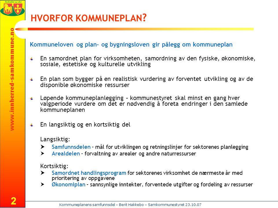 www.innherred-samkommune.no Kommuneplanens samfunnsdel – Berit Hakkebo – Samkommunestyret 23.10.07 2 HVORFOR KOMMUNEPLAN ? Kommuneloven og plan- og by
