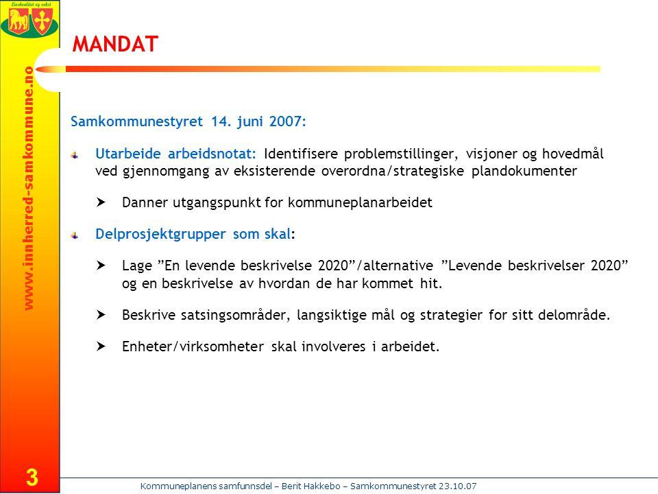 www.innherred-samkommune.no Kommuneplanens samfunnsdel – Berit Hakkebo – Samkommunestyret 23.10.07 3 MANDAT Samkommunestyret 14. juni 2007: Utarbeide