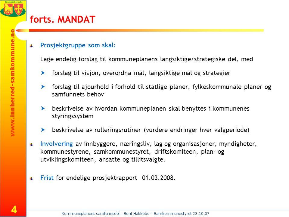 www.innherred-samkommune.no Kommuneplanens samfunnsdel – Berit Hakkebo – Samkommunestyret 23.10.07 4 forts. MANDAT Prosjektgruppe som skal: Lage endel