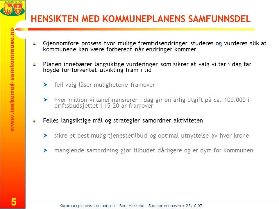 www.innherred-samkommune.no Kommuneplanens samfunnsdel – Berit Hakkebo – Samkommunestyret 23.10.07 6 KOMMUNENES PLAN- OG STYRINGSSTRUKTUR Kommunale planer skal være politikernes styringsverktøy.
