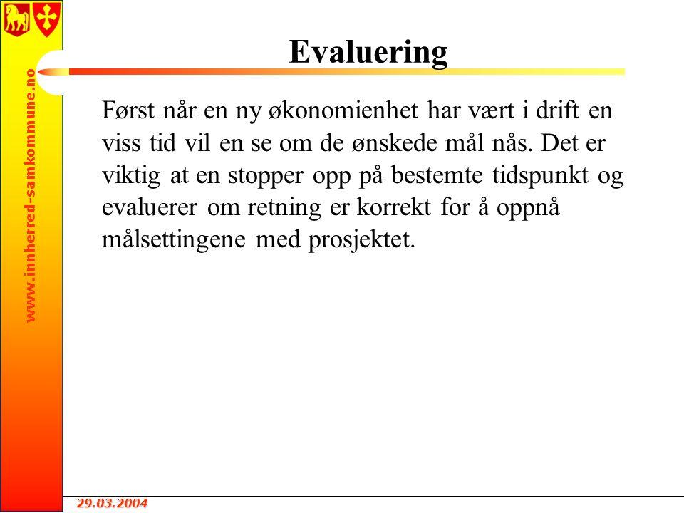 29.03.2004 www.innherred-samkommune.no Evaluering Først når en ny økonomienhet har vært i drift en viss tid vil en se om de ønskede mål nås.