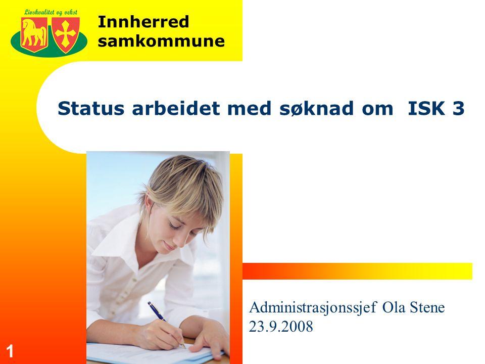 Innherred samkommune 1 Status arbeidet med søknad om ISK 3 Administrasjonssjef Ola Stene 23.9.2008