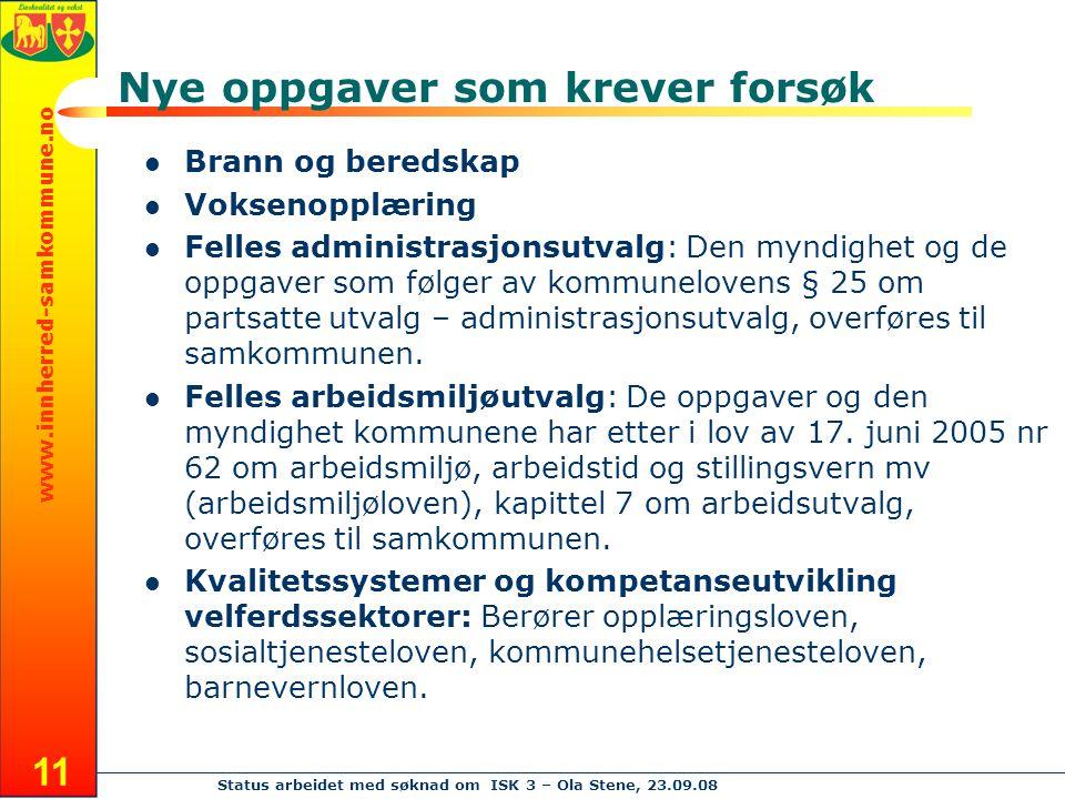 www.innherred-samkommune.no Status arbeidet med søknad om ISK 3 – Ola Stene, 23.09.08 11 Nye oppgaver som krever forsøk Brann og beredskap Voksenopplæ