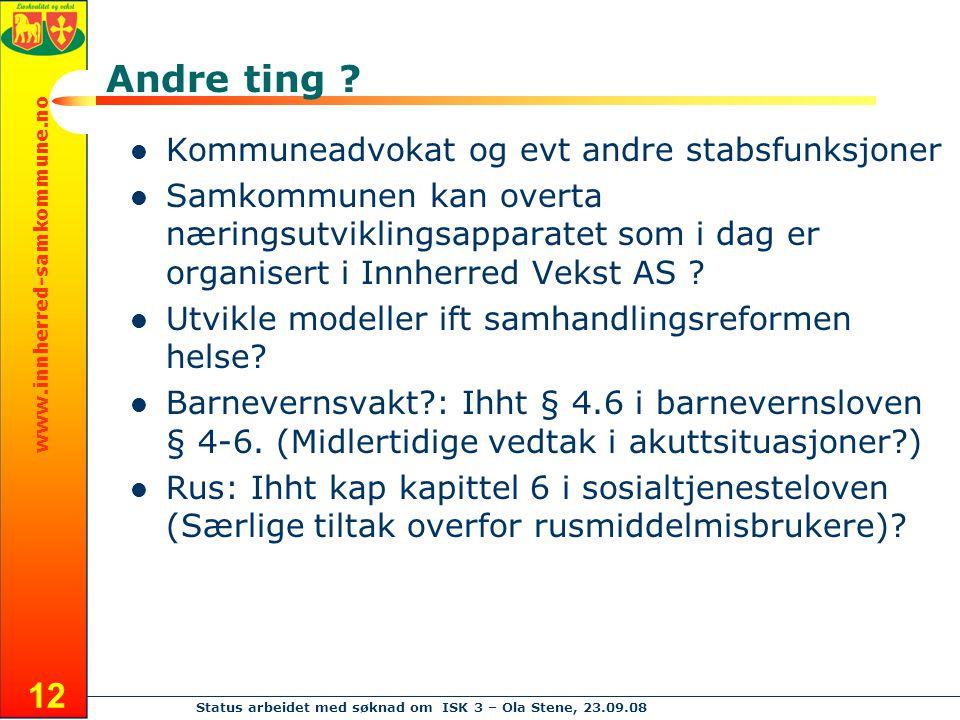 www.innherred-samkommune.no Status arbeidet med søknad om ISK 3 – Ola Stene, 23.09.08 12 Andre ting ? Kommuneadvokat og evt andre stabsfunksjoner Samk