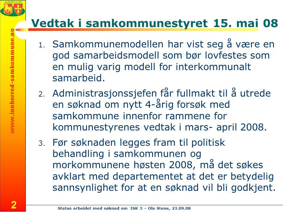 www.innherred-samkommune.no Status arbeidet med søknad om ISK 3 – Ola Stene, 23.09.08 2 Vedtak i samkommunestyret 15.