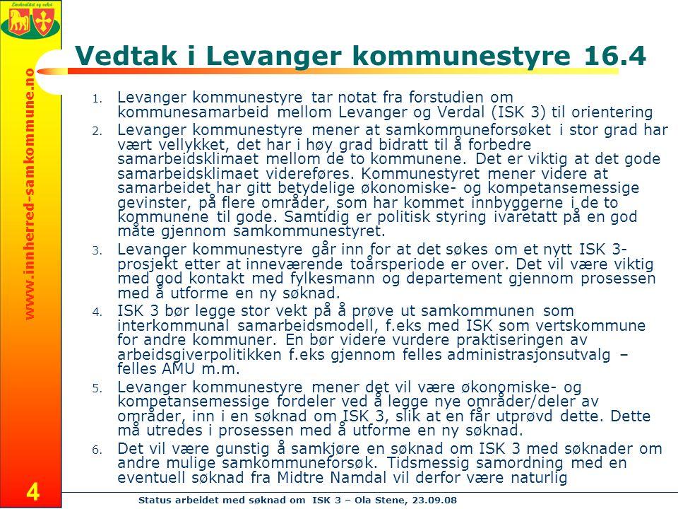 www.innherred-samkommune.no Status arbeidet med søknad om ISK 3 – Ola Stene, 23.09.08 4 Vedtak i Levanger kommunestyre 16.4 1. Levanger kommunestyre t