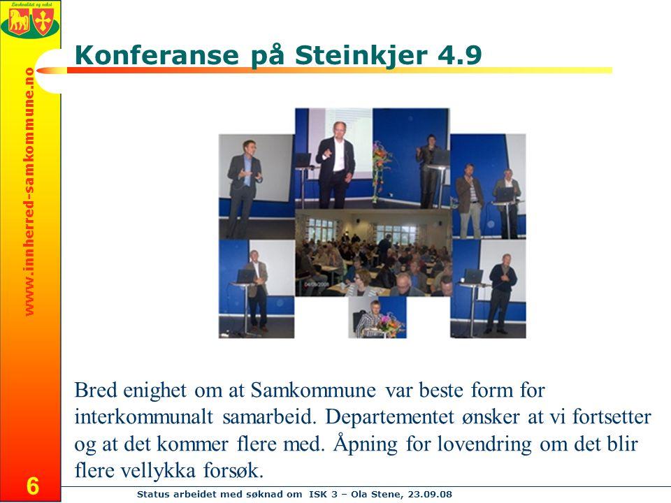 www.innherred-samkommune.no Status arbeidet med søknad om ISK 3 – Ola Stene, 23.09.08 6 Konferanse på Steinkjer 4.9 Bred enighet om at Samkommune var beste form for interkommunalt samarbeid.