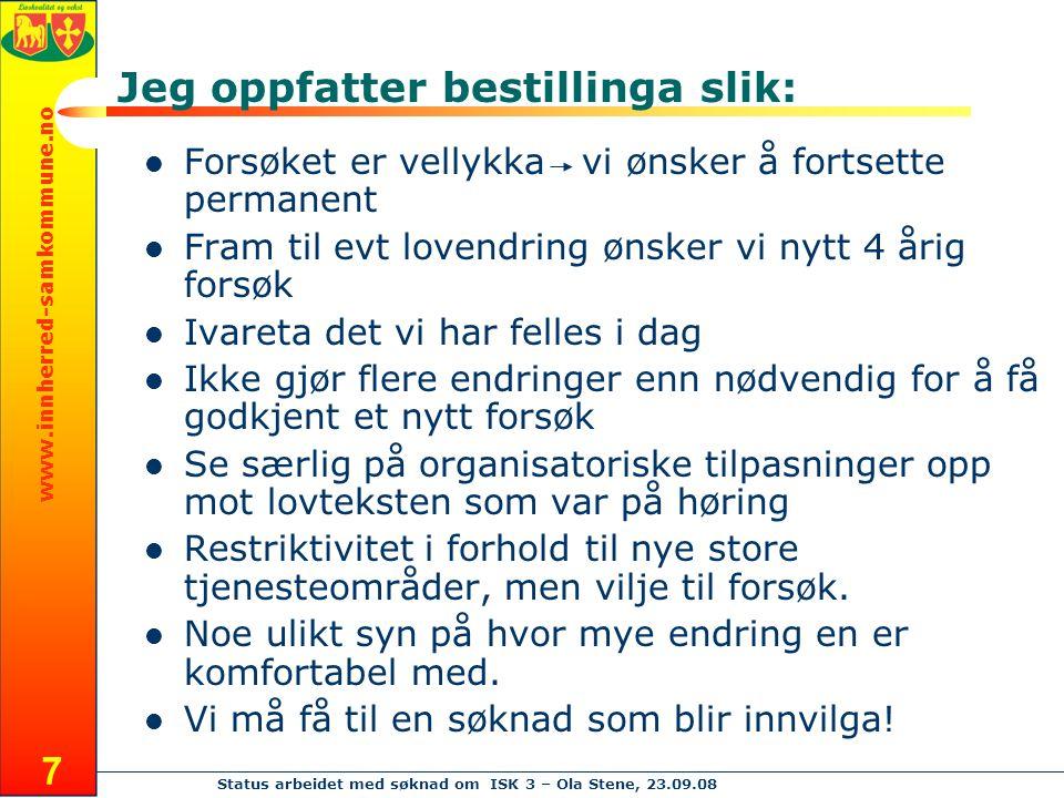 www.innherred-samkommune.no Status arbeidet med søknad om ISK 3 – Ola Stene, 23.09.08 7 Jeg oppfatter bestillinga slik: Forsøket er vellykka vi ønsker