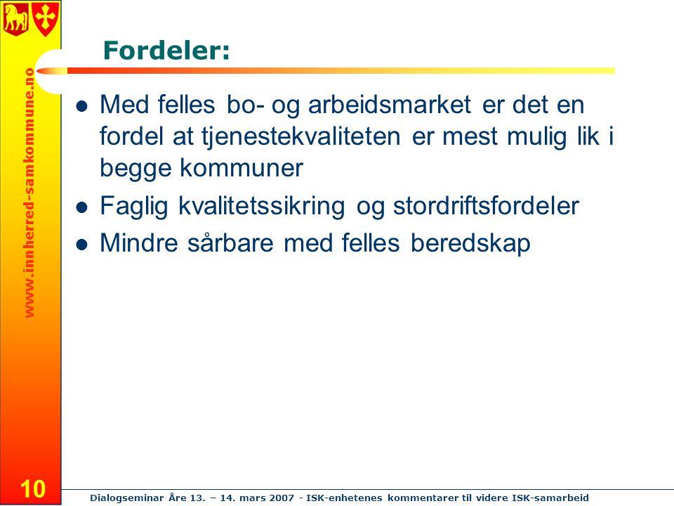 www.innherred-samkommune.no Dialogseminar Åre 13. – 14. mars 2007 - ISK-enhetenes kommentarer til videre ISK-samarbeid 10 Fordeler: Med felles bo- og