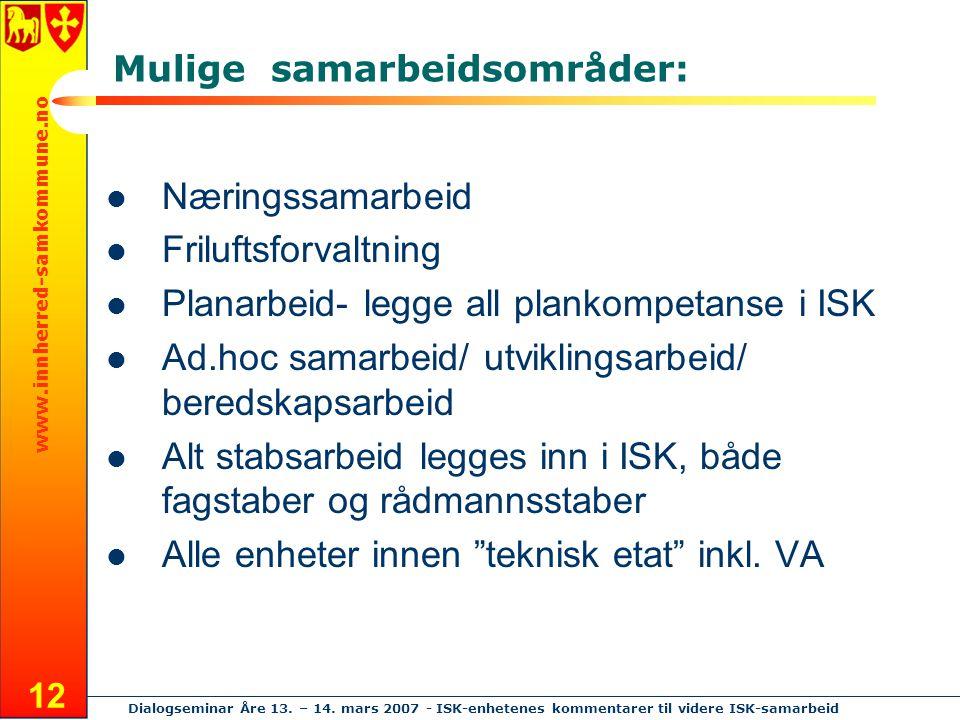 www.innherred-samkommune.no Dialogseminar Åre 13. – 14. mars 2007 - ISK-enhetenes kommentarer til videre ISK-samarbeid 12 Mulige samarbeidsområder: Næ
