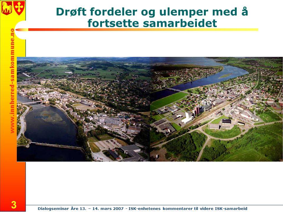 www.innherred-samkommune.no Dialogseminar Åre 13. – 14. mars 2007 - ISK-enhetenes kommentarer til videre ISK-samarbeid 3 Drøft fordeler og ulemper med