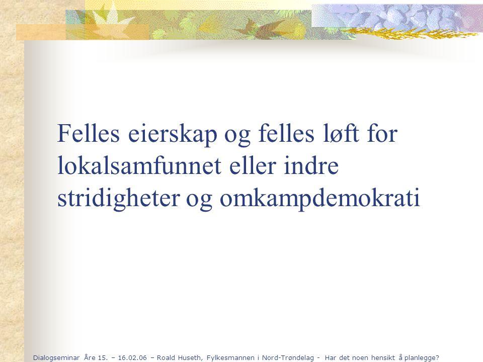 Dialogseminar Åre 15. – 16.02.06 – Roald Huseth, Fylkesmannen i Nord-Trøndelag - Har det noen hensikt å planlegge? Felles eierskap og felles løft for