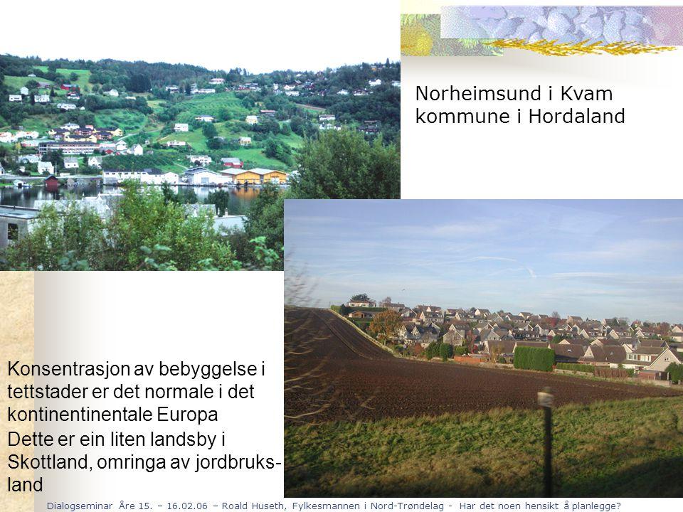 Dialogseminar Åre 15. – 16.02.06 – Roald Huseth, Fylkesmannen i Nord-Trøndelag - Har det noen hensikt å planlegge? Norheimsund i Kvam kommune i Hordal