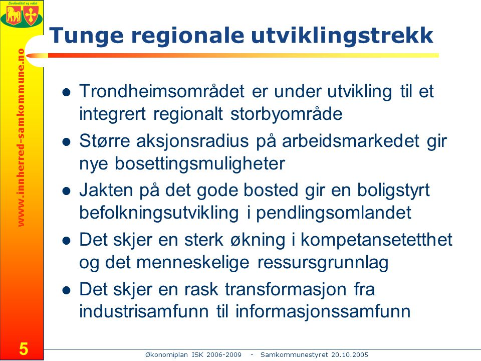 www.innherred-samkommune.no Økonomiplan ISK 2006-2009 - Samkommunestyret 20.10.2005 6 Utflyttingshorisonten fra Trondheim Unge familier flytter ut av Trondheim på jakt etter det gode bosted og trygge oppvekstvilkår for barn.