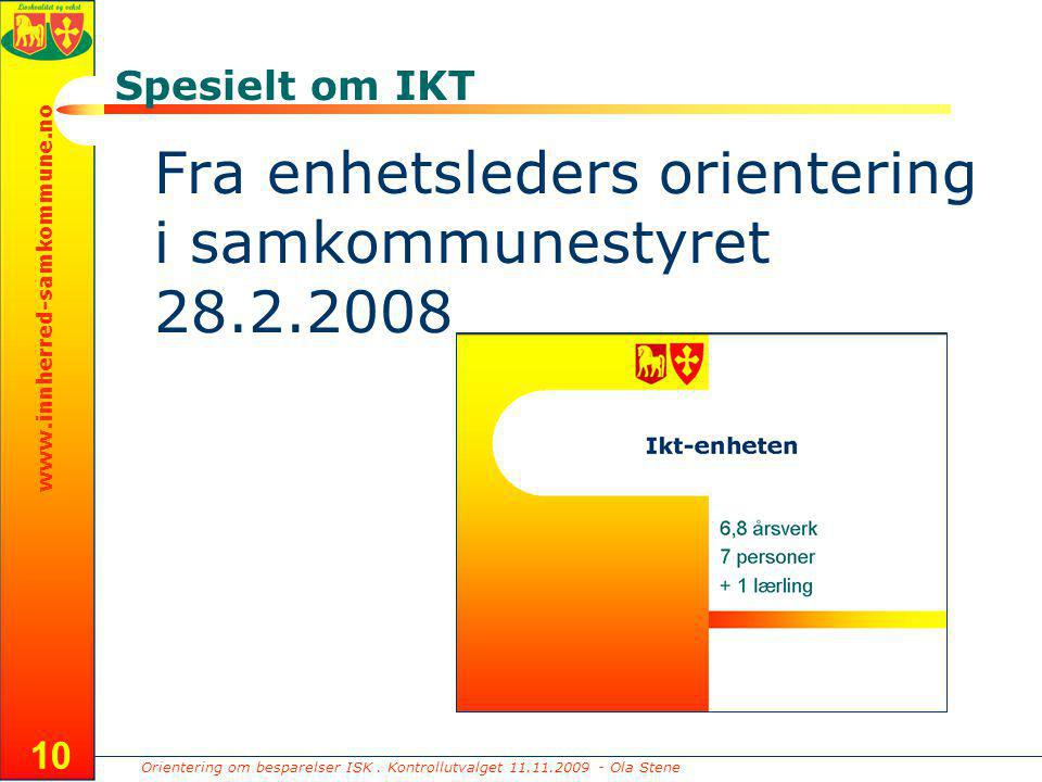 Orientering om besparelser ISK. Kontrollutvalget 11.11.2009 - Ola Stene www.innherred-samkommune.no 10 Spesielt om IKT Fra enhetsleders orientering i