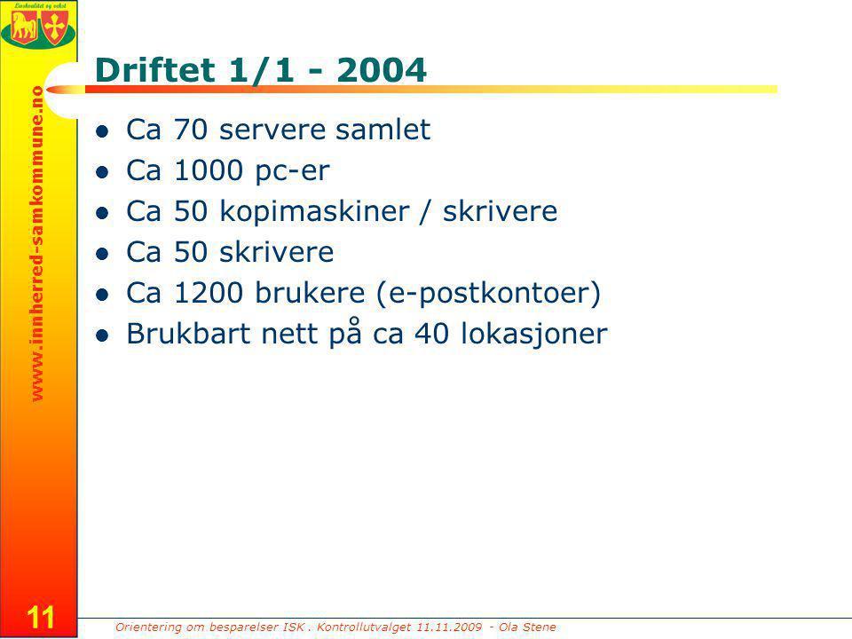 Orientering om besparelser ISK. Kontrollutvalget 11.11.2009 - Ola Stene www.innherred-samkommune.no 11 Driftet 1/1 - 2004 Ca 70 servere samlet Ca 1000