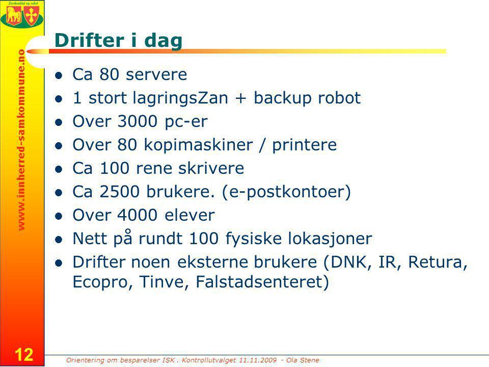 Orientering om besparelser ISK. Kontrollutvalget 11.11.2009 - Ola Stene www.innherred-samkommune.no 12 Drifter i dag Ca 80 servere 1 stort lagringsZan