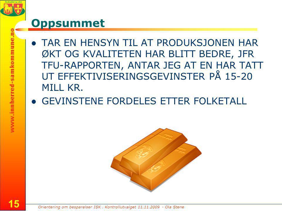 Orientering om besparelser ISK. Kontrollutvalget 11.11.2009 - Ola Stene www.innherred-samkommune.no 15 Oppsummet TAR EN HENSYN TIL AT PRODUKSJONEN HAR