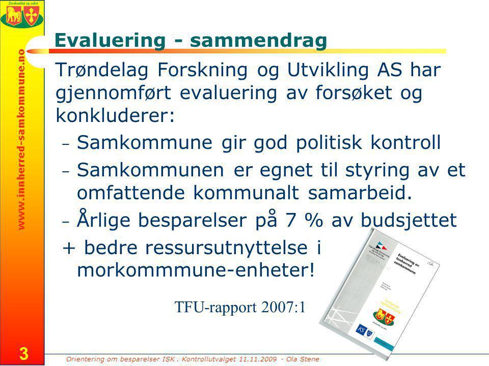 Orientering om besparelser ISK. Kontrollutvalget 11.11.2009 - Ola Stene www.innherred-samkommune.no 3 Evaluering - sammendrag Trøndelag Forskning og U