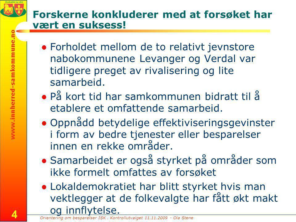 Orientering om besparelser ISK. Kontrollutvalget 11.11.2009 - Ola Stene www.innherred-samkommune.no 4 Forholdet mellom de to relativt jevnstore naboko