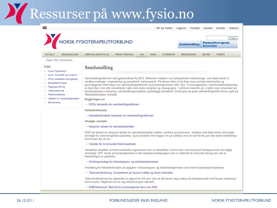 NORSK FYSIOTERAPEUTFORBUND Ressurser på www.fysio.no 26.10.2011FORBUNDSLEDER EILIN EKELAND