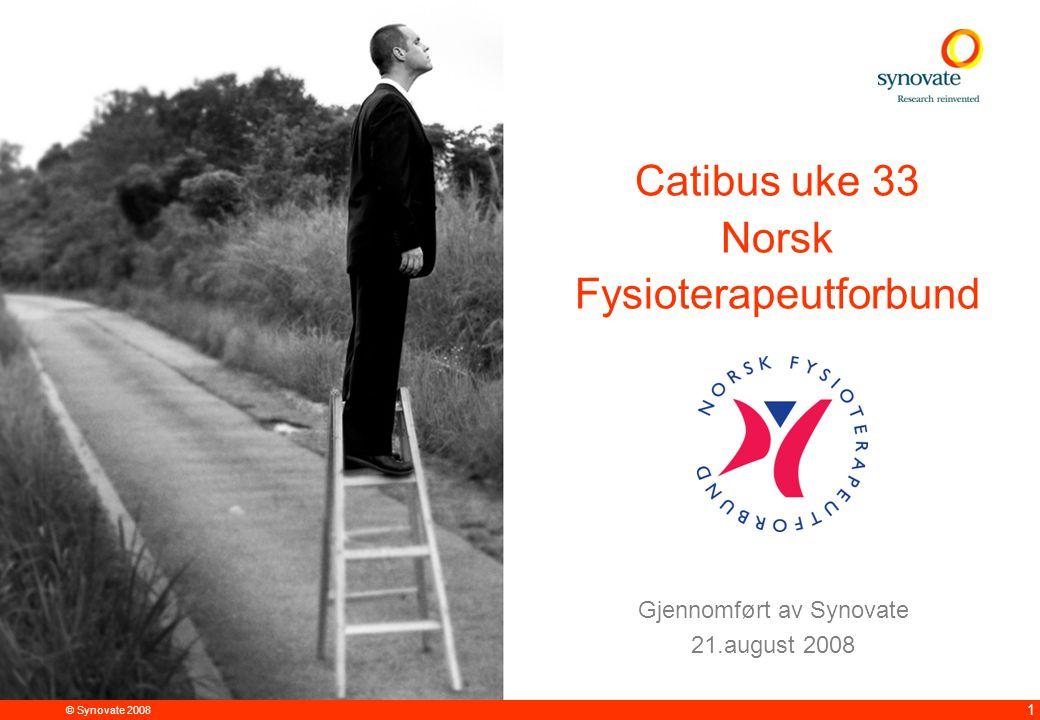 © Synovate 2008 12.00 8.70 5.48 4.63 8.24 5.73 5.27 10.7012.200.50 3.41 1 Gjennomført av Synovate 21.august 2008 Catibus uke 33 Norsk Fysioterapeutfor