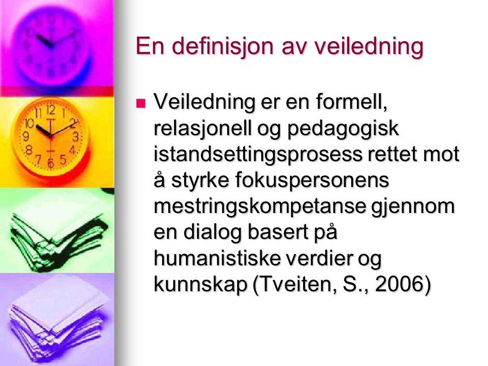 En definisjon av veiledning Veiledning er en formell, relasjonell og pedagogisk istandsettingsprosess rettet mot å styrke fokuspersonens mestringskomp