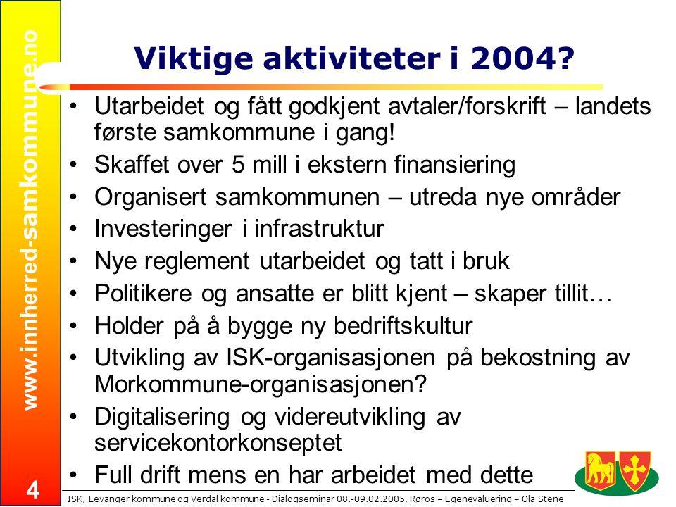 www.innherred- samkommune.no ISK, Levanger kommune og Verdal kommune - Dialogseminar 08.-09.02.2005, Røros – Egenevaluering – Ola Stene 4 Viktige aktiviteter i 2004.