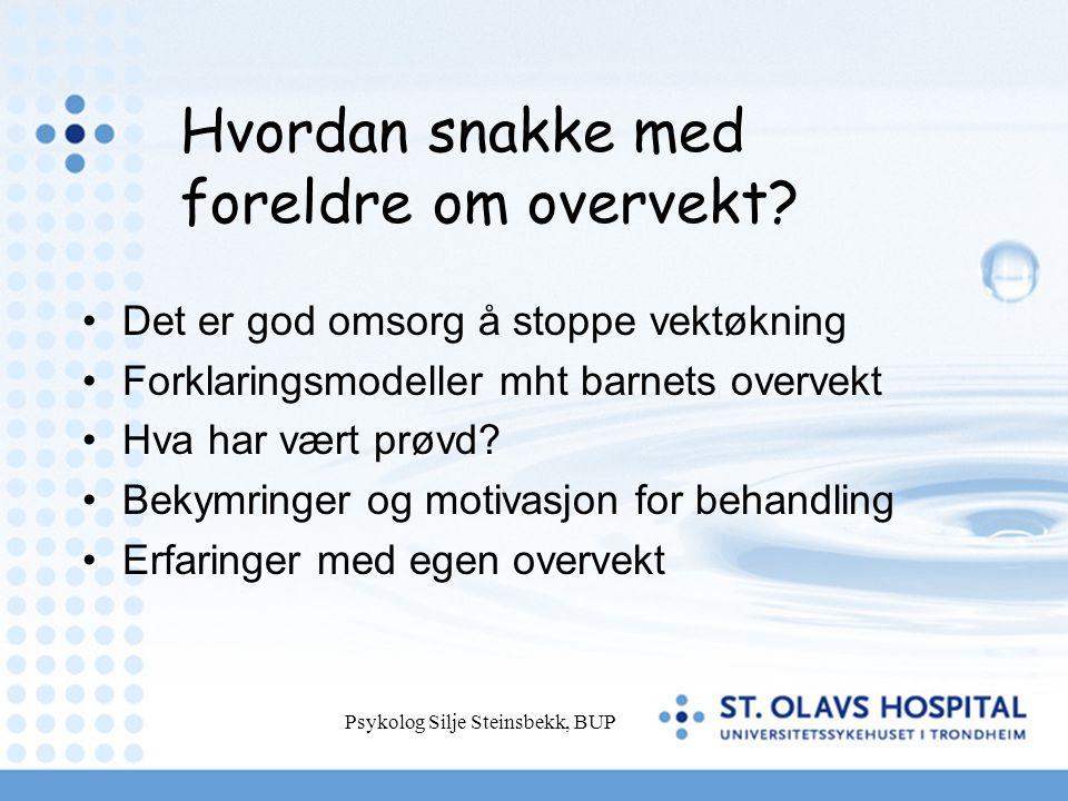 Psykolog Silje Steinsbekk, BUP Hvordan snakke med foreldre om overvekt? Det er god omsorg å stoppe vektøkning Forklaringsmodeller mht barnets overvekt
