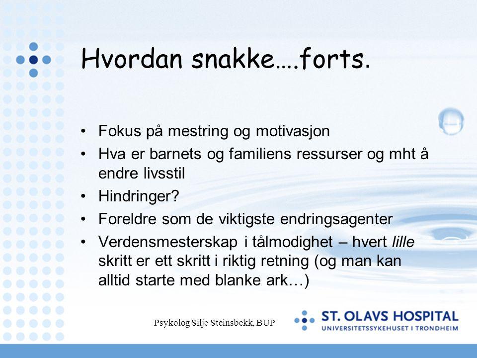 Psykolog Silje Steinsbekk, BUP Hvordan snakke….forts. Fokus på mestring og motivasjon Hva er barnets og familiens ressurser og mht å endre livsstil Hi