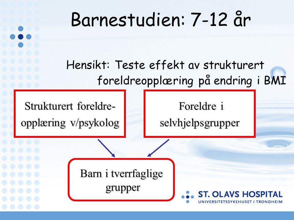 Psykolog Silje Steinsbekk, BUP Barnestudien: 7-12 år Hensikt: Teste effekt av strukturert foreldreopplæring på endring i BMI Strukturert foreldre- opplæring v/psykolog Foreldre i Foreldre iselvhjelpsgrupper Barn i tverrfaglige grupper grupper
