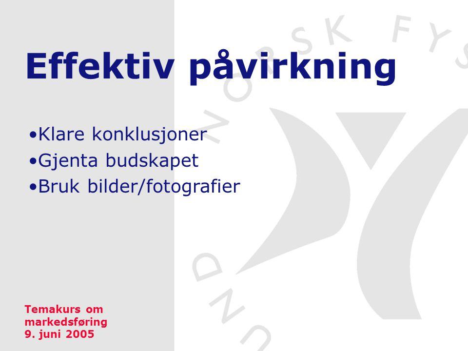 Effektiv påvirkning Klare konklusjoner Gjenta budskapet Bruk bilder/fotografier Temakurs om markedsføring 9. juni 2005