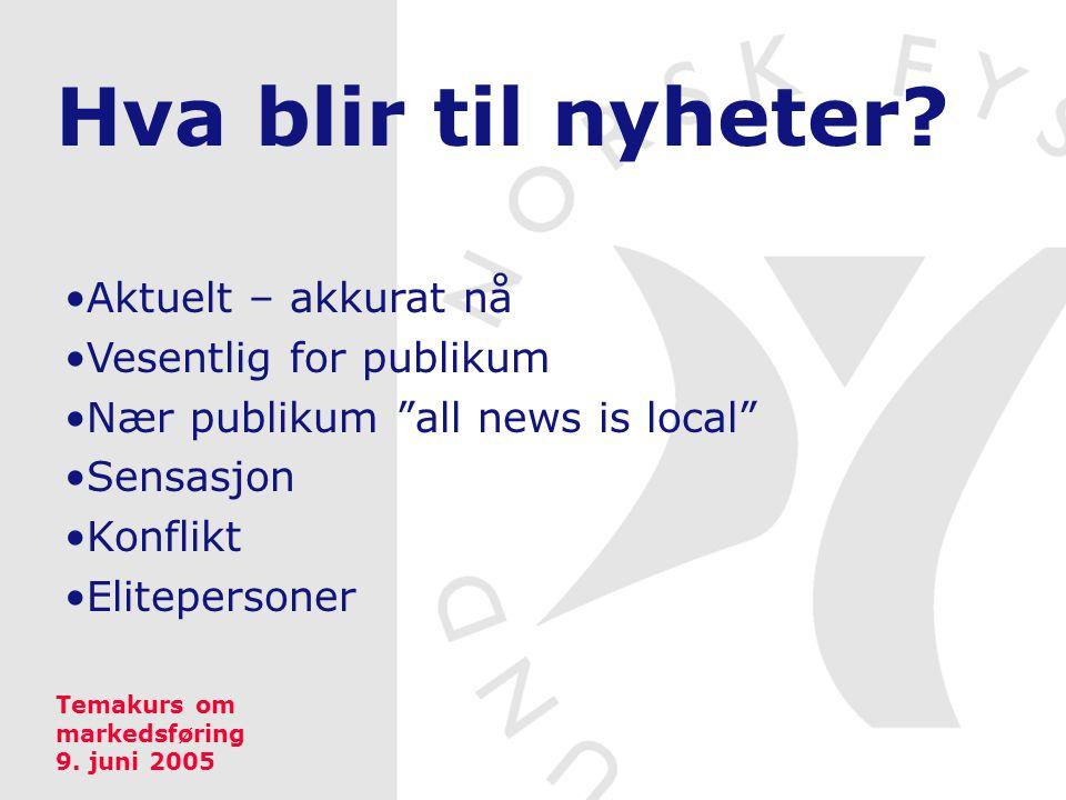 """Hva blir til nyheter? Aktuelt – akkurat nå Vesentlig for publikum Nær publikum """"all news is local"""" Sensasjon Konflikt Elitepersoner Temakurs om marked"""