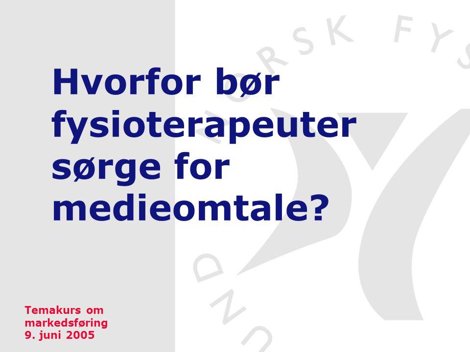 Hvorfor bør fysioterapeuter sørge for medieomtale? Temakurs om markedsføring 9. juni 2005